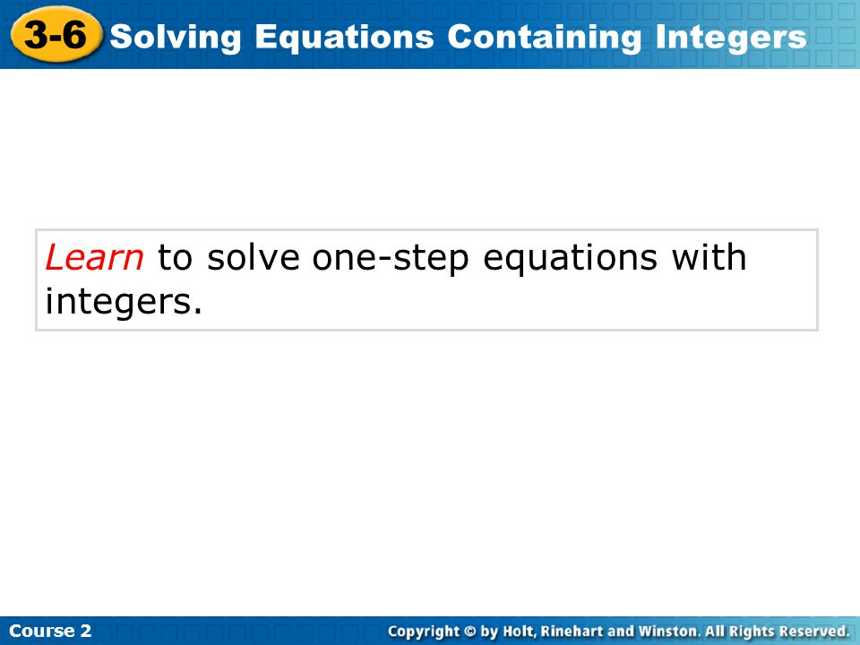 3-6 Learn to solve one-step equations with integers.