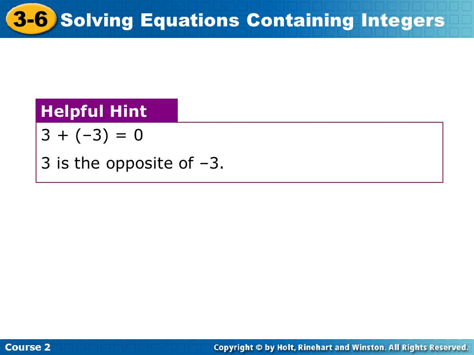 3-6 Solving Equations Containing Integers Helpful Hint 3 + (–3) = 0