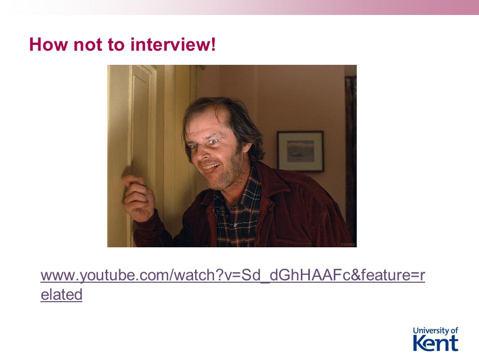 How not to interview! www.youtube.com/watch v=Sd_dGhHAAFc&feature=related