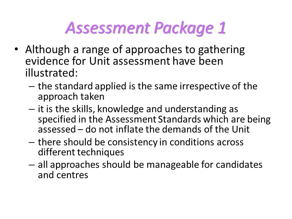 Assessment Package 1 Although a range of approaches to gathering evidence for Unit assessment have been illustrated: