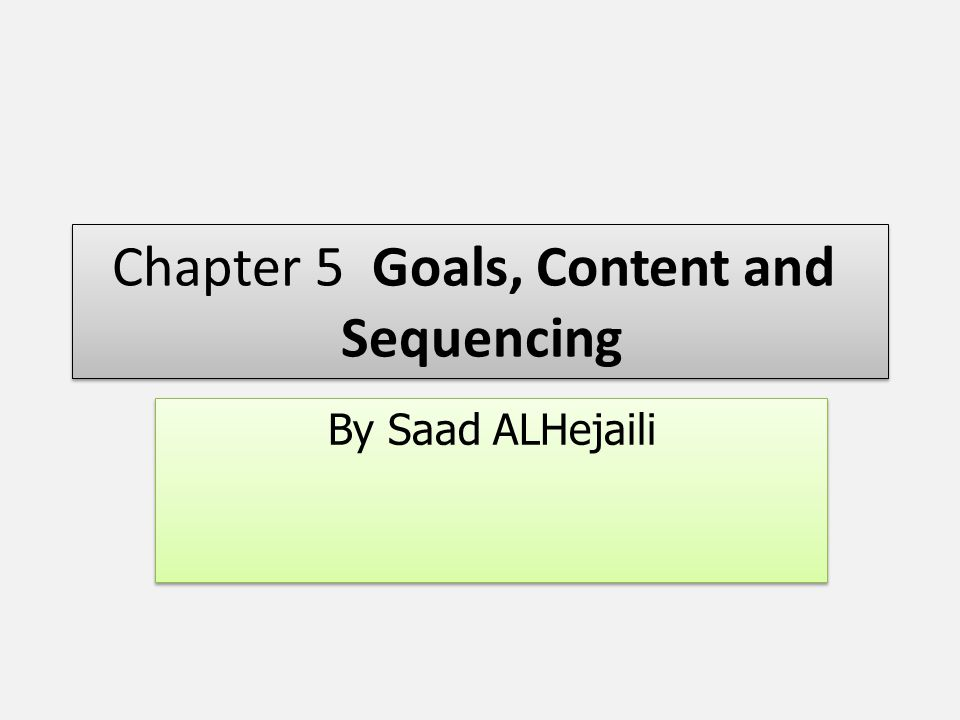 Chapter 5 Goals, Content and Sequencing