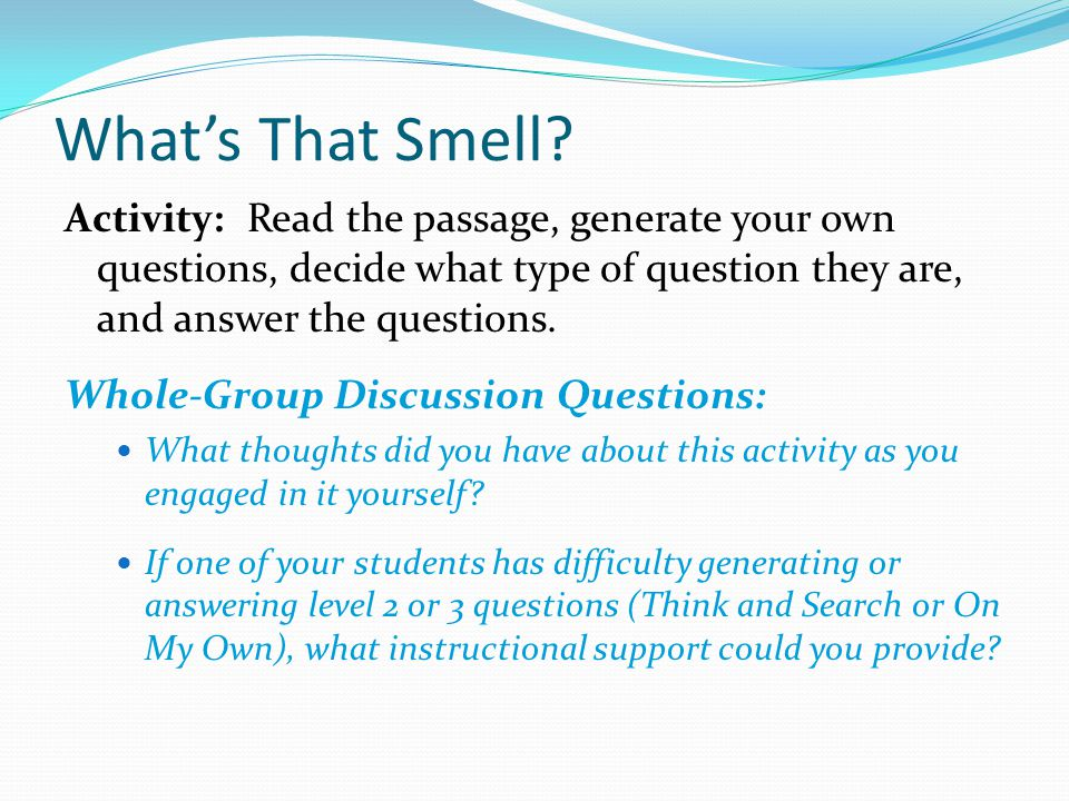 What's That Smell Activity: Read the passage, generate your own questions, decide what type of question they are, and answer the questions.