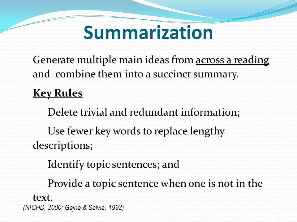 Summarization Generate multiple main ideas from across a reading and combine them into a succinct summary.