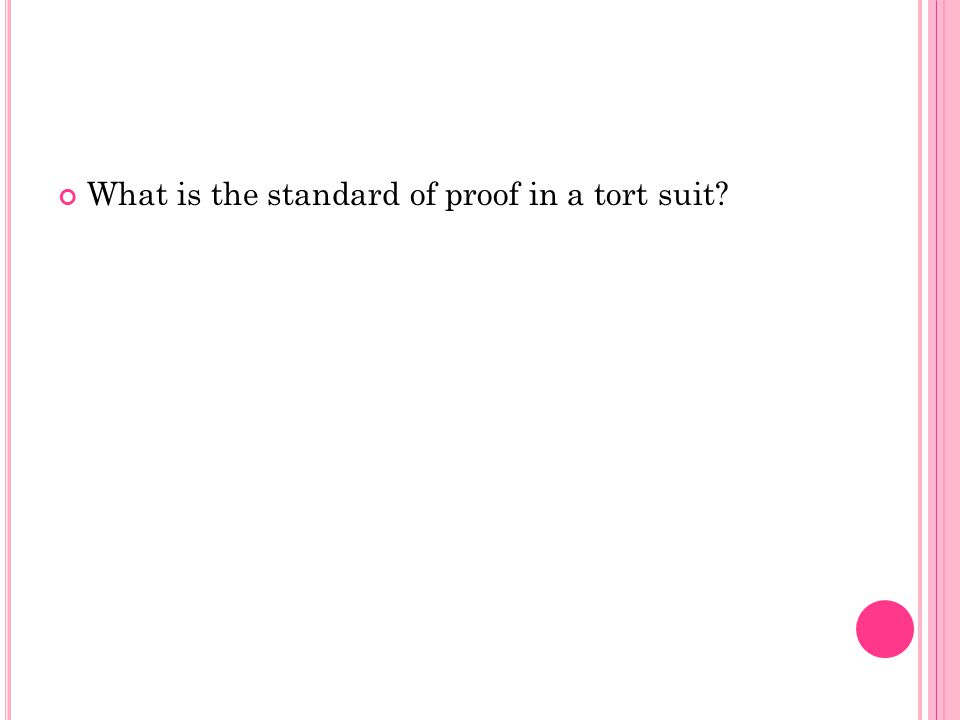 What is the standard of proof in a tort suit