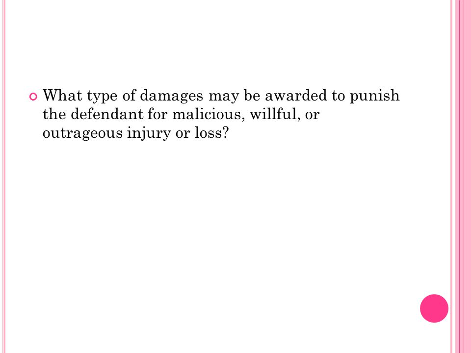 What type of damages may be awarded to punish the defendant for malicious, willful, or outrageous injury or loss