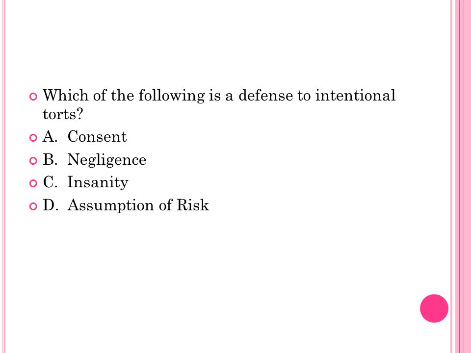 Which of the following is a defense to intentional torts