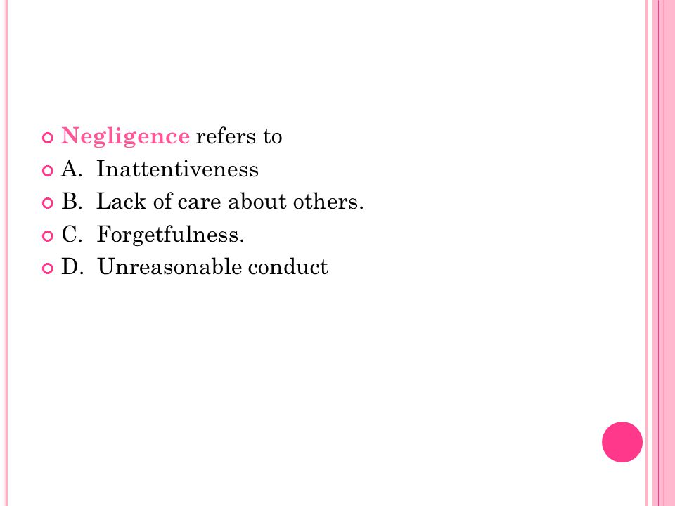 Negligence refers to A. Inattentiveness. B. Lack of care about others.