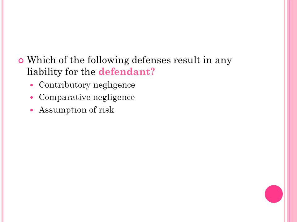 Which of the following defenses result in any liability for the defendant
