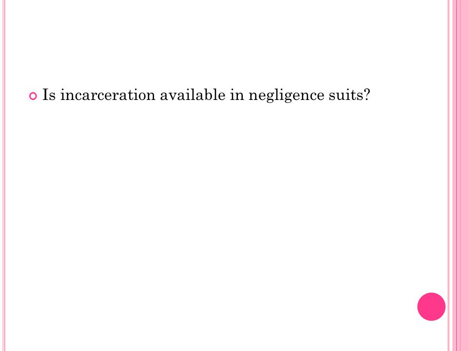 Is incarceration available in negligence suits