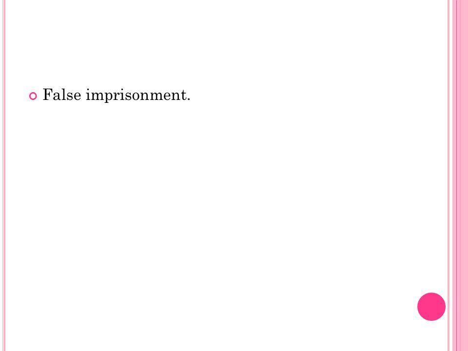 False imprisonment.
