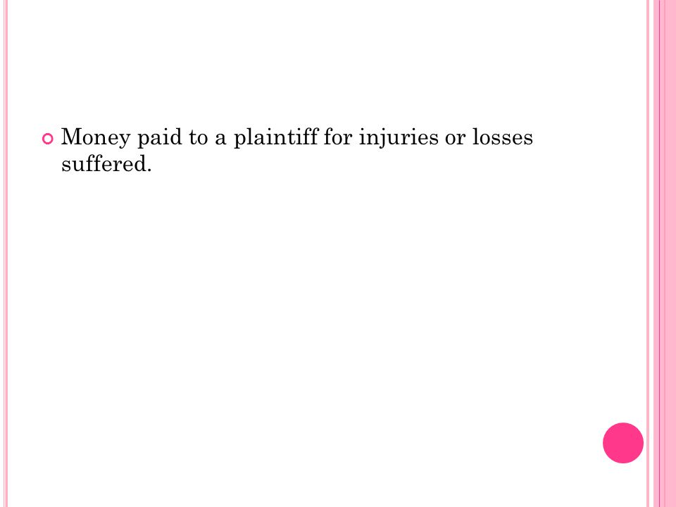 Money paid to a plaintiff for injuries or losses suffered.
