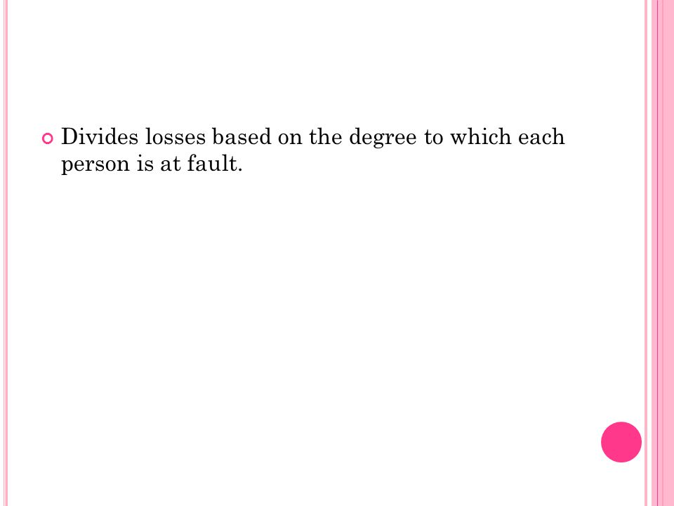 Divides losses based on the degree to which each person is at fault.