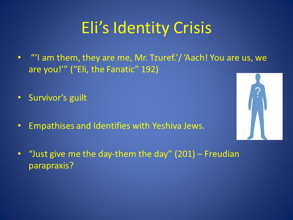 Eli's Identity Crisis 'I am them, they are me, Mr. Tzuref.'/ 'Aach! You are us, we are you!' ( Eli, the Fanatic 192)