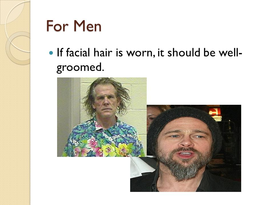 For Men If facial hair is worn, it should be well- groomed.