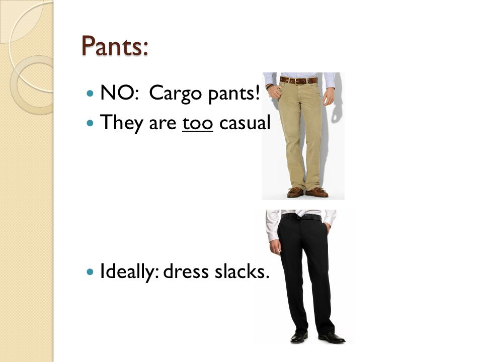 Pants: NO: Cargo pants! They are too casual Ideally: dress slacks.