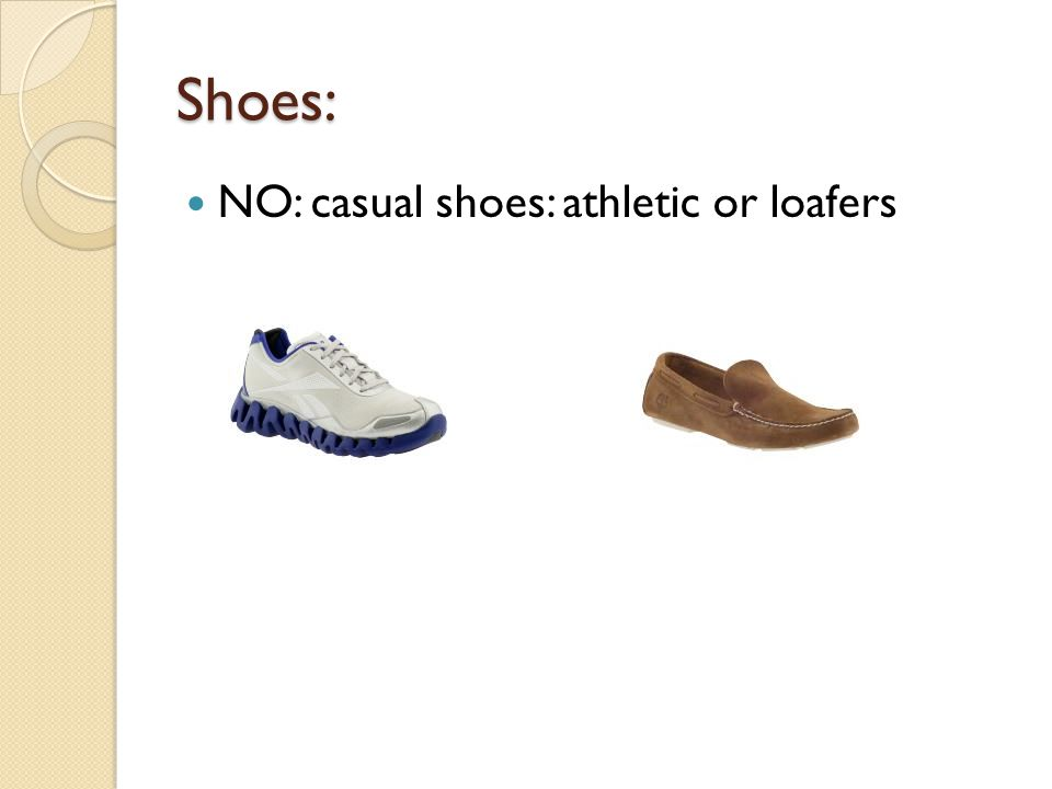 Shoes: NO: casual shoes: athletic or loafers