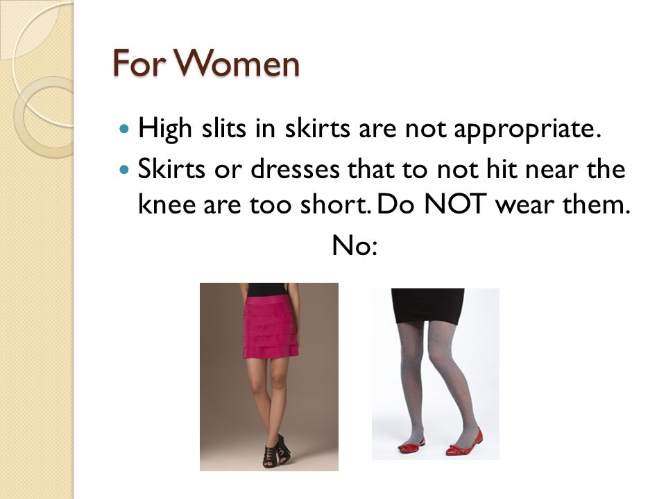 For Women High slits in skirts are not appropriate.