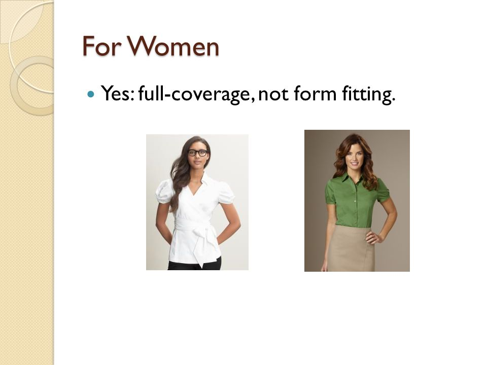 For Women Yes: full-coverage, not form fitting.