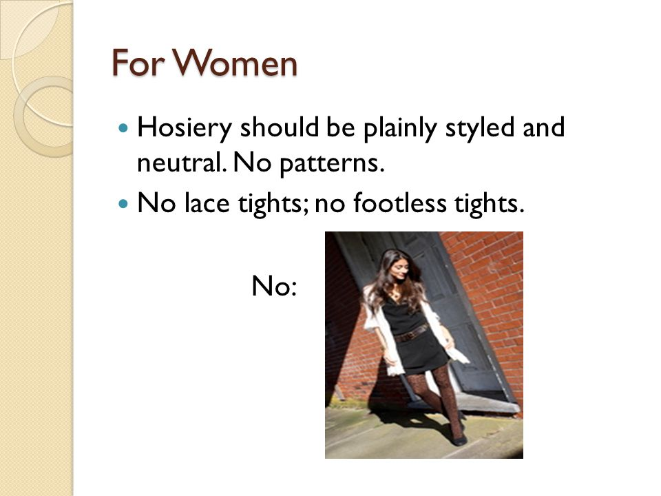 For Women Hosiery should be plainly styled and neutral. No patterns.