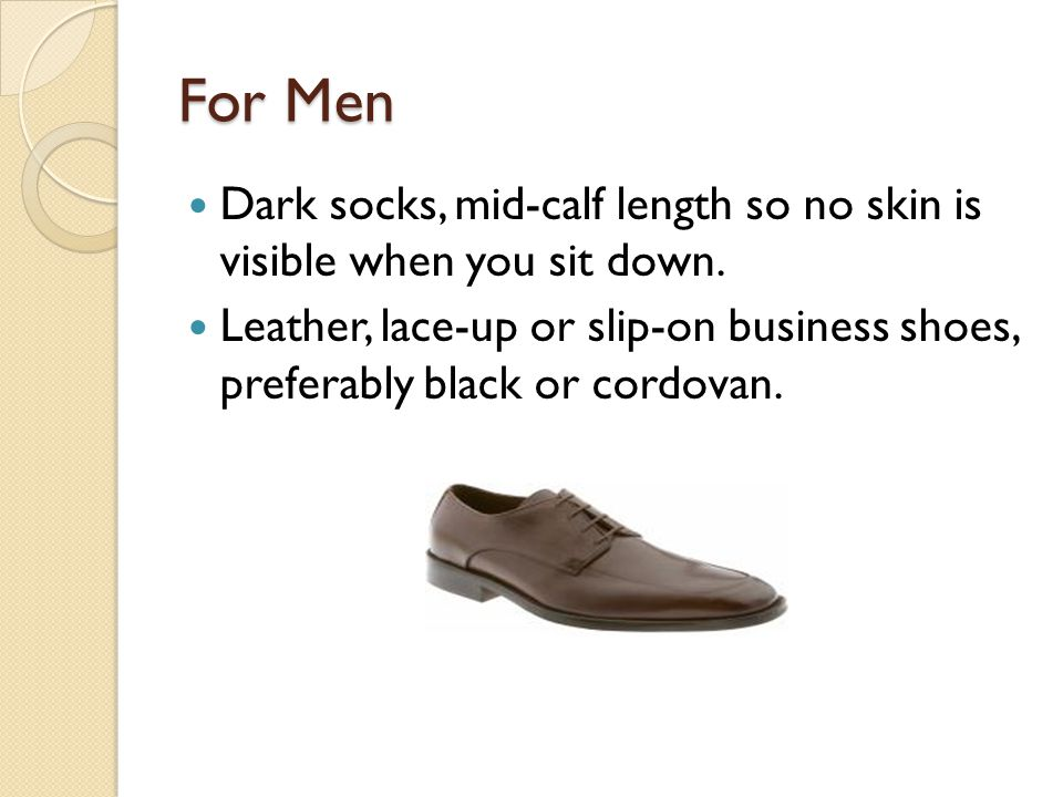 For Men Dark socks, mid-calf length so no skin is visible when you sit down.