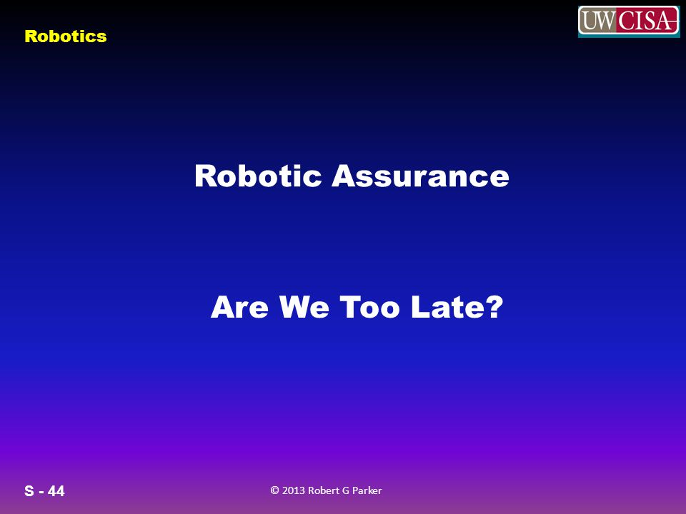 Robotic Assurance Are We Too Late
