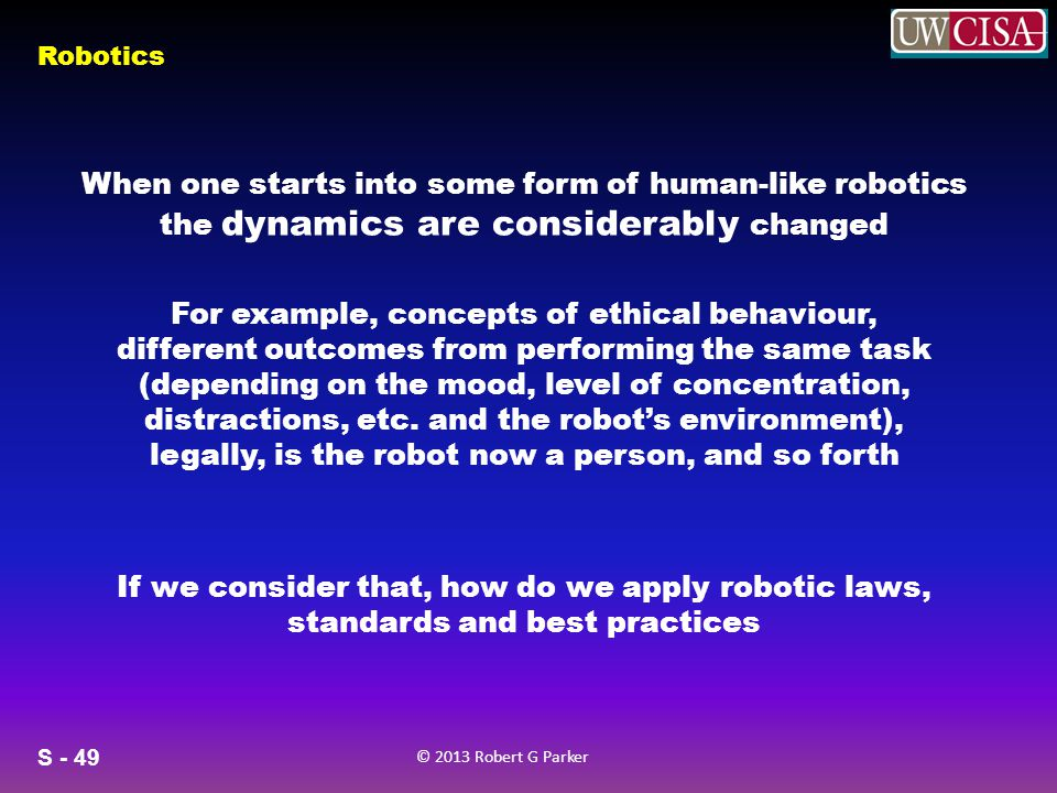 When one starts into some form of human-like robotics the dynamics are considerably changed