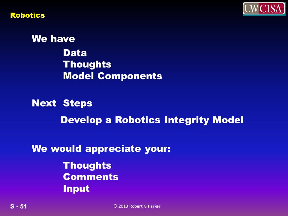 We have Data. Thoughts. Model Components. Next Steps. Develop a Robotics Integrity Model. Thoughts.