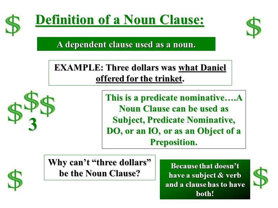 3 Definition of a Noun Clause: A dependent clause used as a noun.