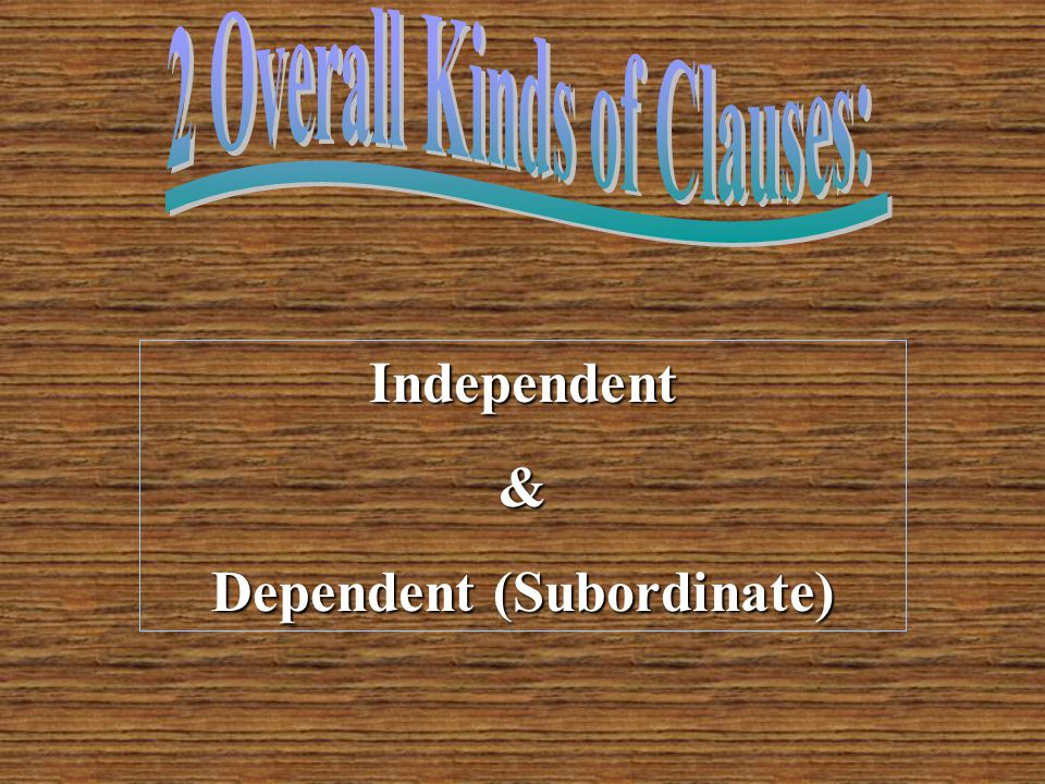 2 Overall Kinds of Clauses: Dependent (Subordinate)