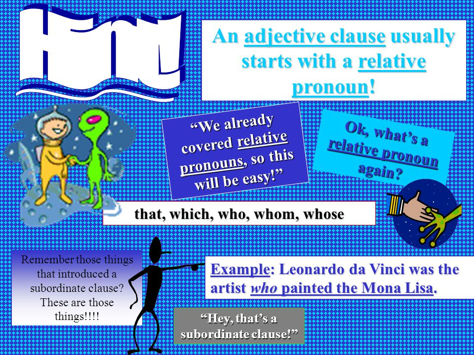 Hint! An adjective clause usually starts with a relative pronoun!