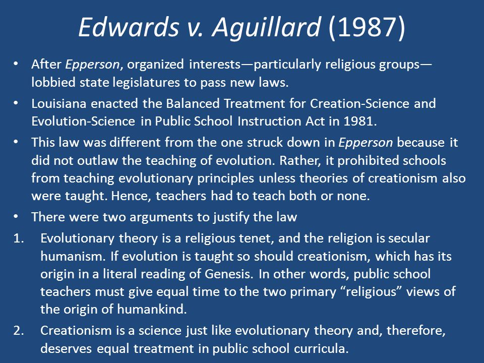 Edwards v. Aguillard (1987) After Epperson, organized interests—particularly religious groups—lobbied state legislatures to pass new laws.