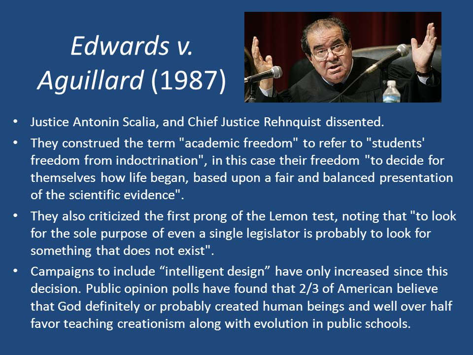 Edwards v. Aguillard (1987) Justice Antonin Scalia, and Chief Justice Rehnquist dissented.