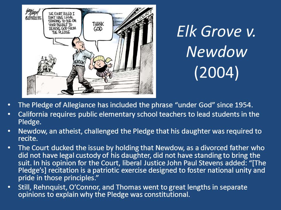 Elk Grove v. Newdow (2004) The Pledge of Allegiance has included the phrase under God since 1954.