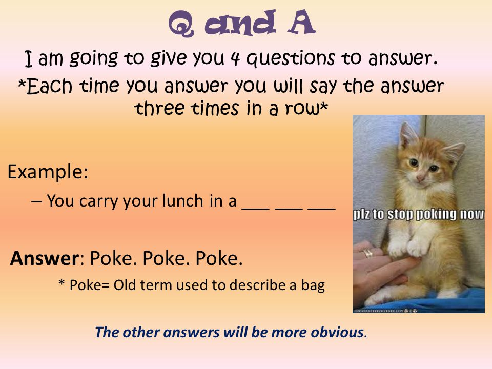 Q and A Example: Answer: Poke. Poke. Poke.