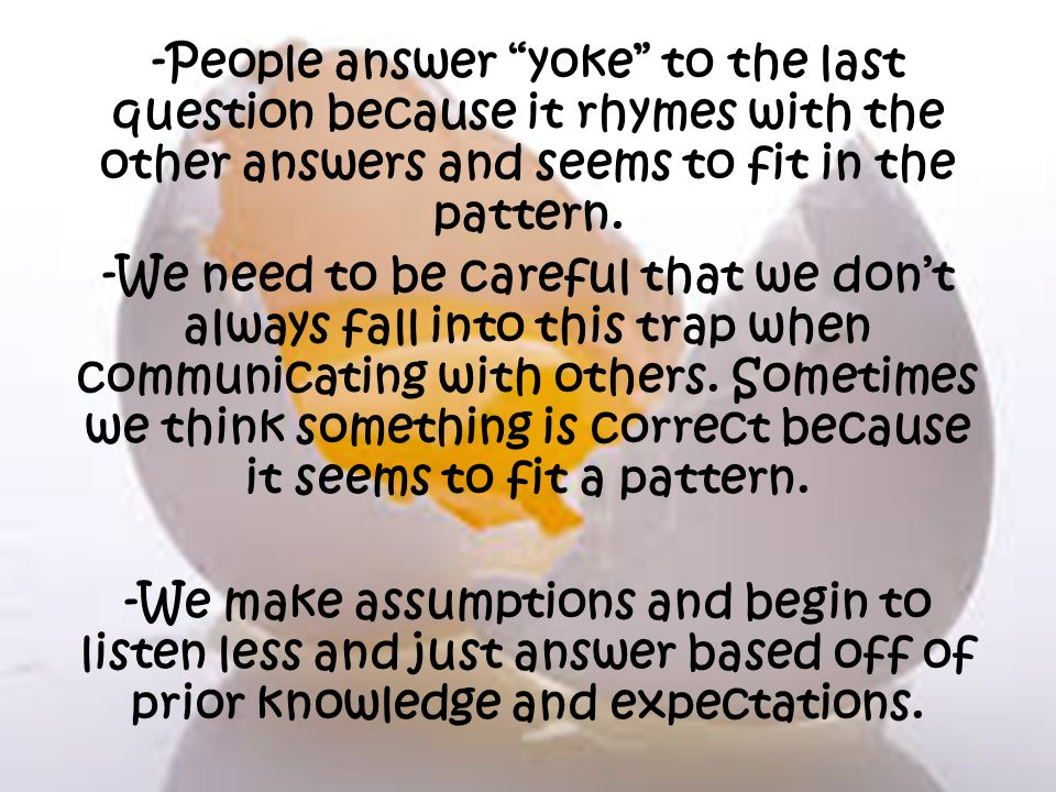 -People answer yoke to the last question because it rhymes with the other answers and seems to fit in the pattern.