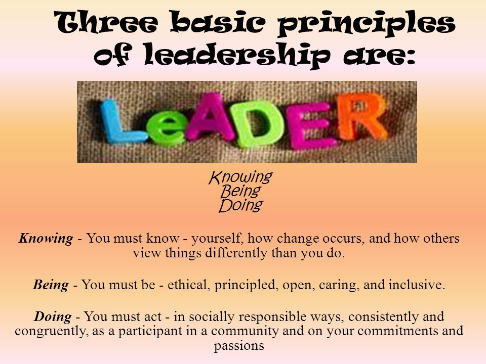 Three basic principles of leadership are: