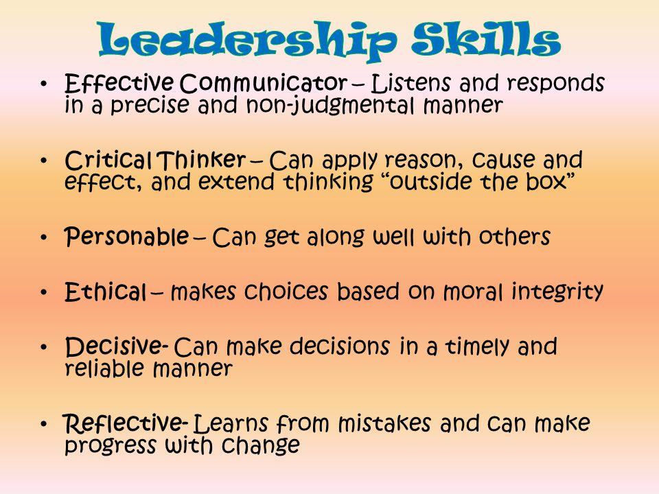 Leadership Skills Effective Communicator – Listens and responds in a precise and non-judgmental manner.