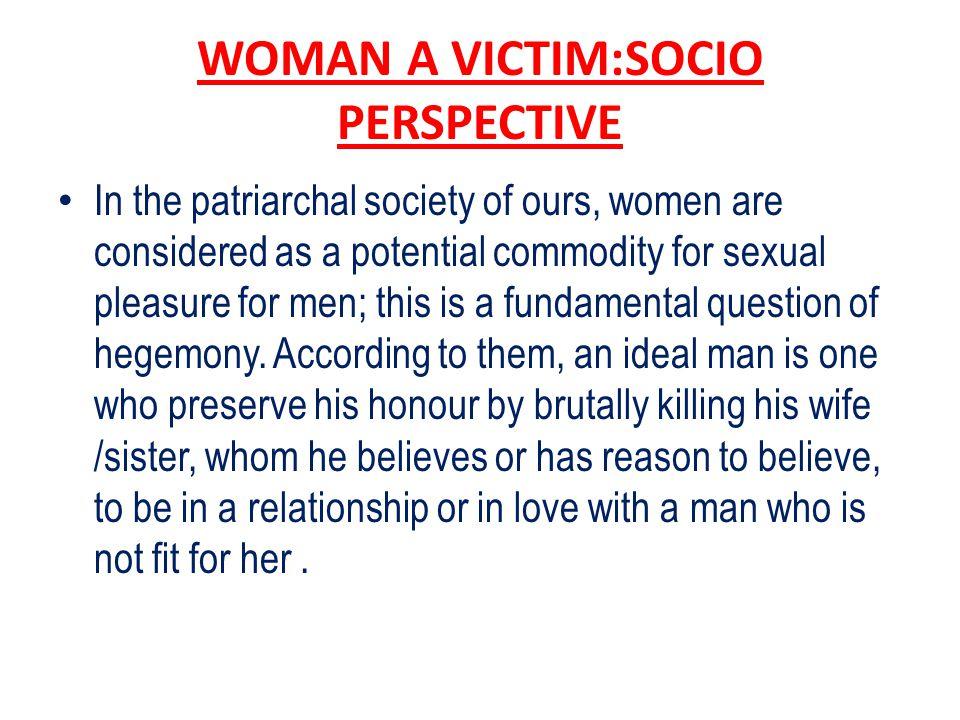 WOMAN A VICTIM:SOCIO PERSPECTIVE