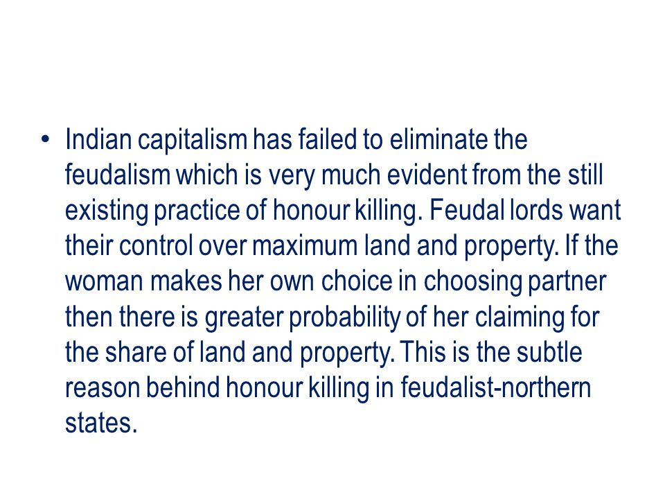 Indian capitalism has failed to eliminate the feudalism which is very much evident from the still existing practice of honour killing.