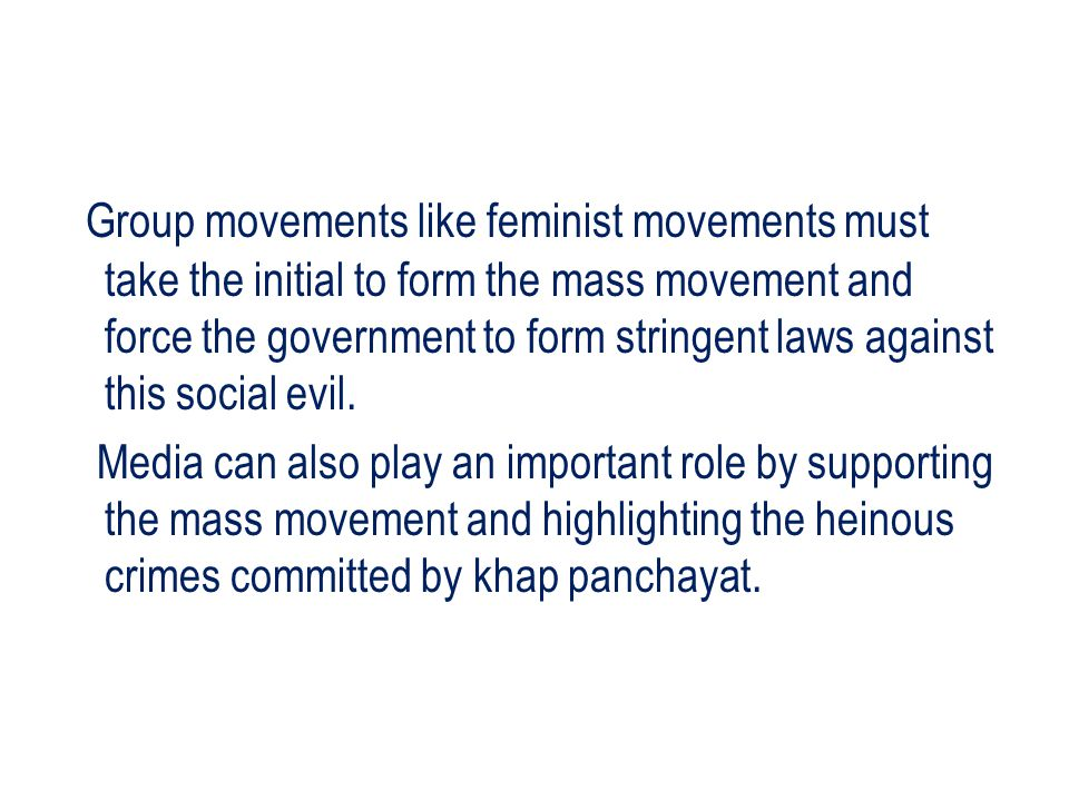 Group movements like feminist movements must take the initial to form the mass movement and force the government to form stringent laws against this social evil.