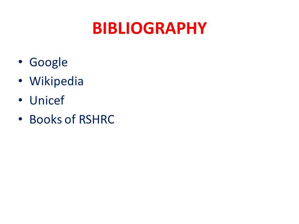 BIBLIOGRAPHY Google Wikipedia Unicef Books of RSHRC