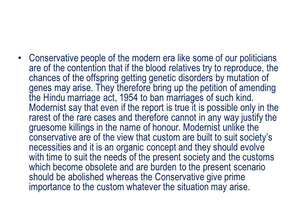 Conservative people of the modern era like some of our politicians are of the contention that if the blood relatives try to reproduce, the chances of the offspring getting genetic disorders by mutation of genes may arise.