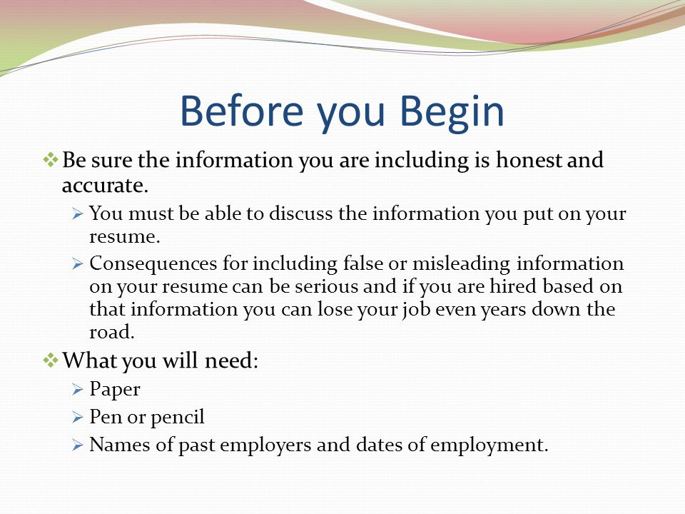 Before you Begin Be sure the information you are including is honest and accurate.