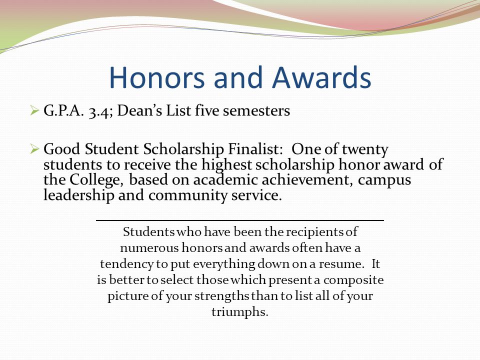 Honors and Awards G.P.A. 3.4; Dean's List five semesters