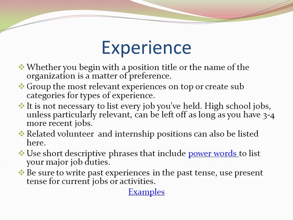 Experience Whether you begin with a position title or the name of the organization is a matter of preference.