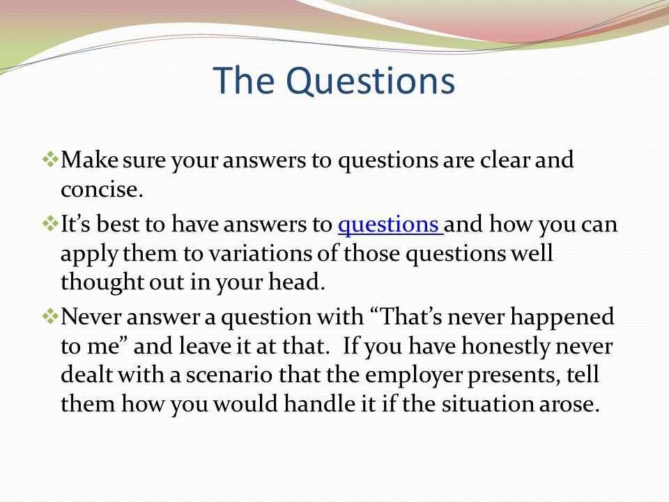 The Questions Make sure your answers to questions are clear and concise.