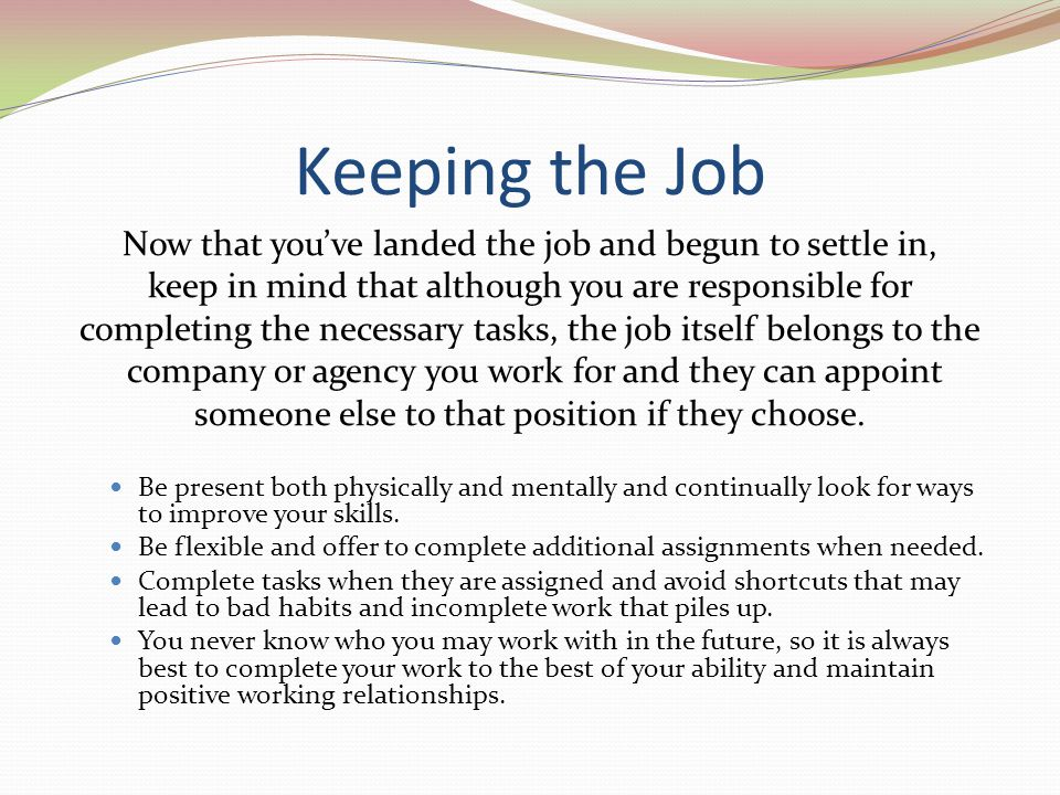 Keeping the Job Now that you've landed the job and begun to settle in,