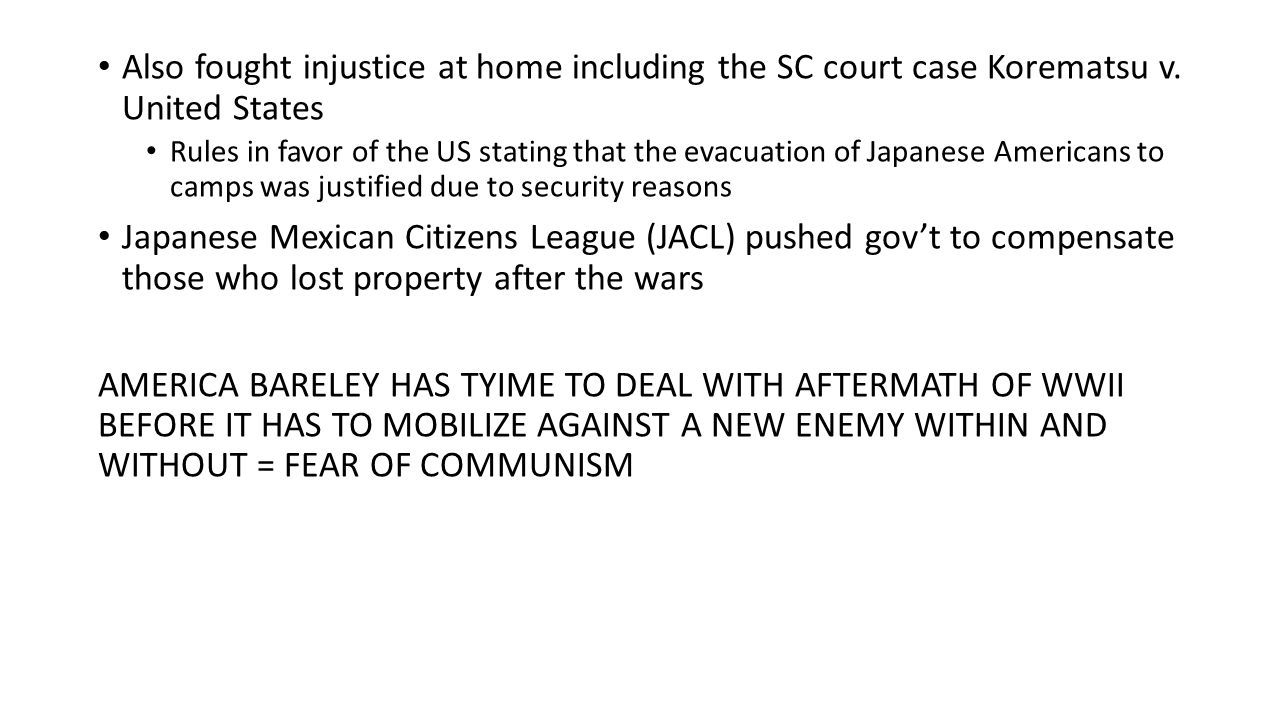 Also fought injustice at home including the SC court case Korematsu v