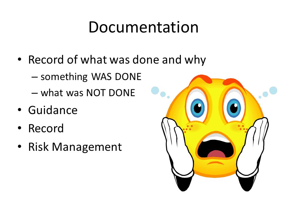 Documentation Record of what was done and why Guidance Record
