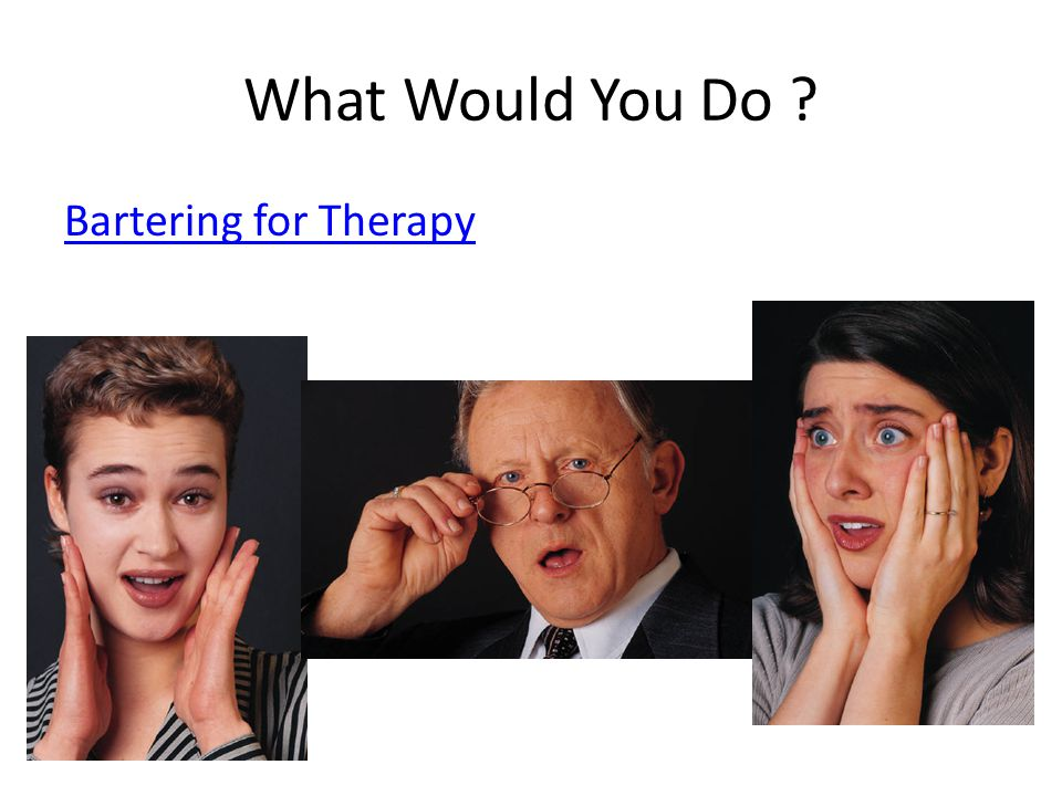 What Would You Do Bartering for Therapy